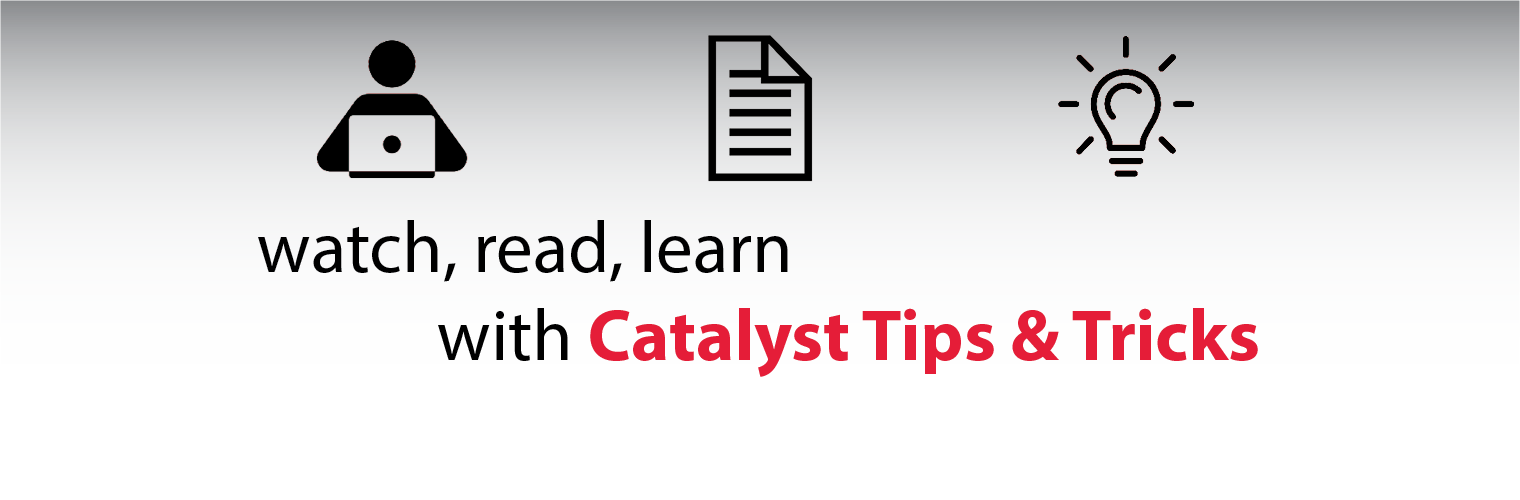 Catalyst Tips and Tricks