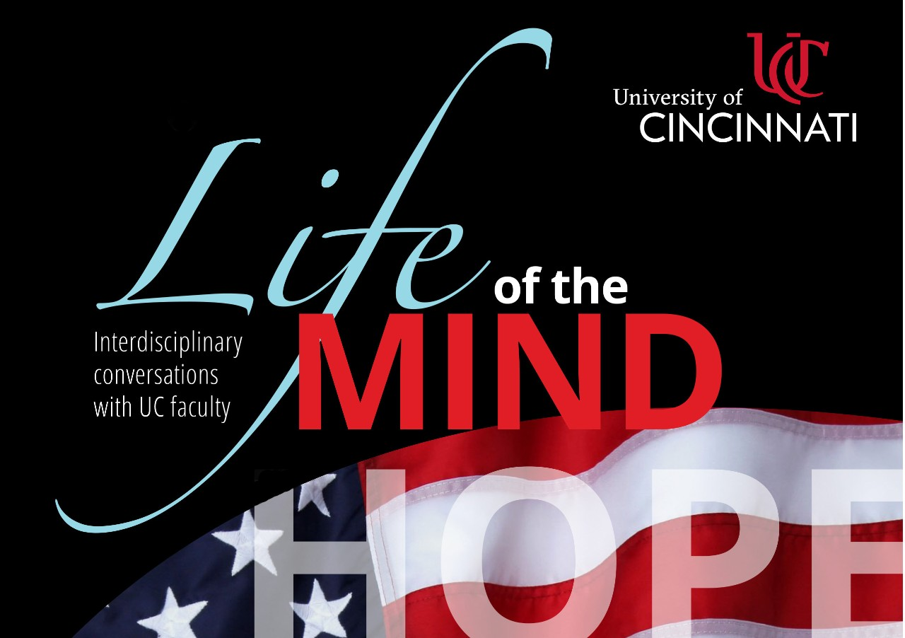 "Poster that says Life of the Mind: Interdisciplinary conversations with UC faculty with the UC logo, American flag, and the word ""hope"""